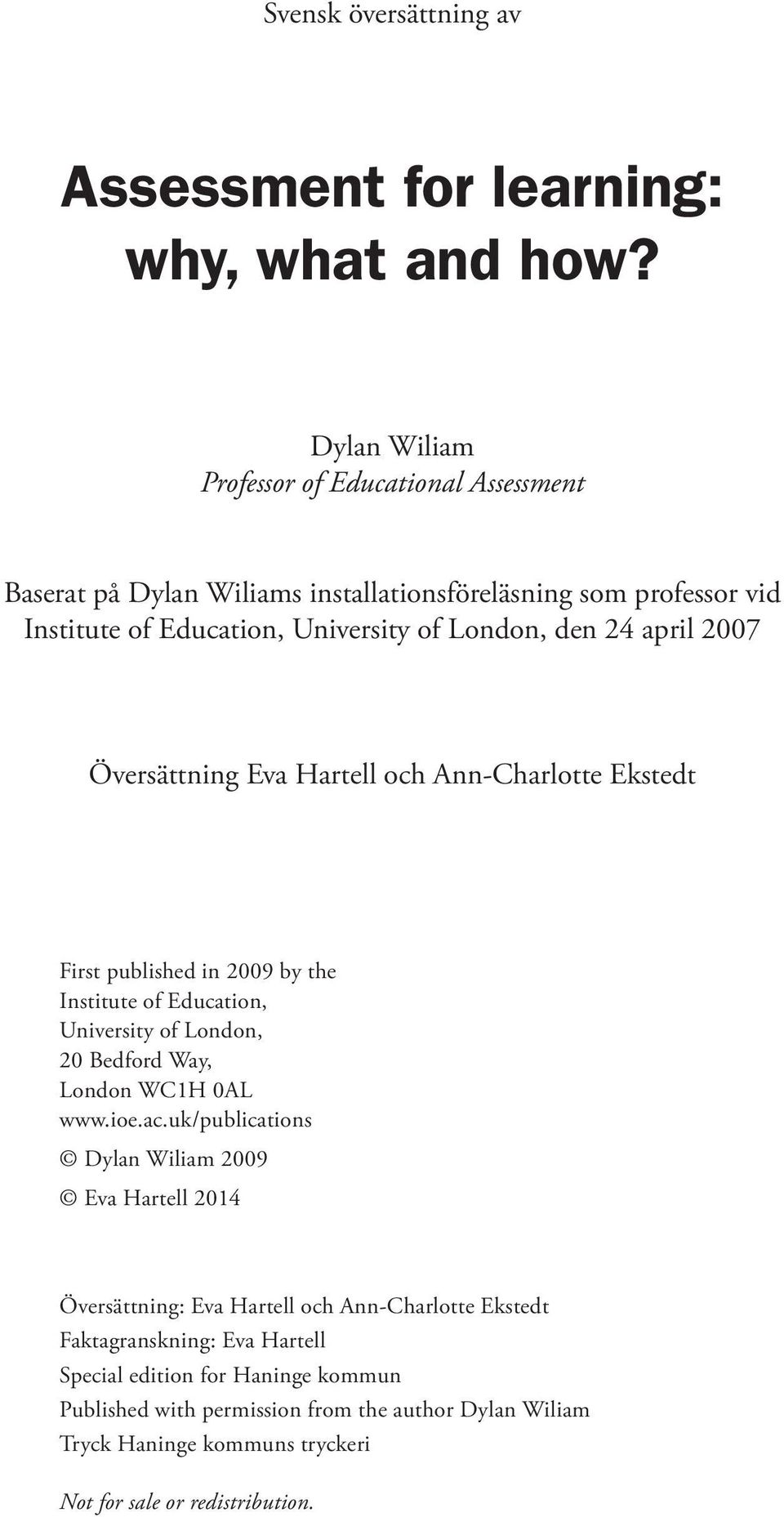 2007 Översättning Eva Hartell och Ann-Charlotte Ekstedt First published in 2009 by the Institute of Education, University of London, 20 Bedford Way, London WC1H 0AL www.ioe.ac.