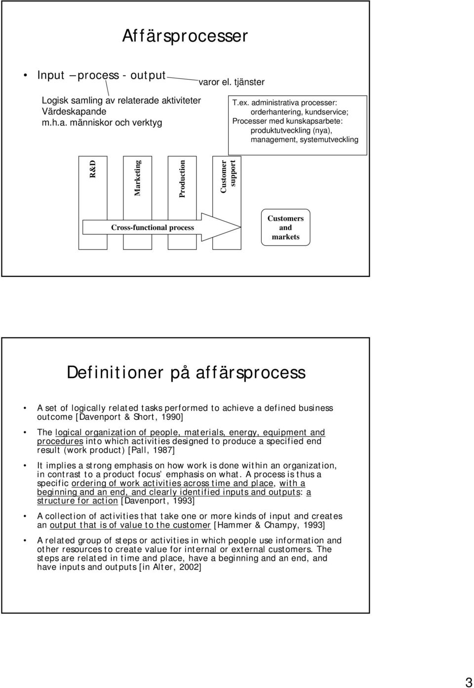 process Customers and markets Definitioner på affärsprocess A set of logically related tasks performed to achieve a defined business outcome [Davenport & Short, 1990] The logical organization of