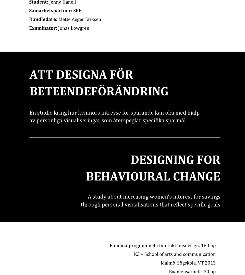 DESIGNING FOR BEHAVIOURAL CHANGE A study about increasing women s interest for savings through personal visualisations that reflect