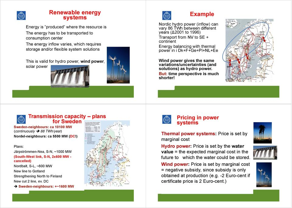 balancing with thermal power in i Dk+F+Ge+Pl+NL+Ee Wind power gives the same variations/uncertainties (and solutions) as hydro power. But: time perspective is much shorter!