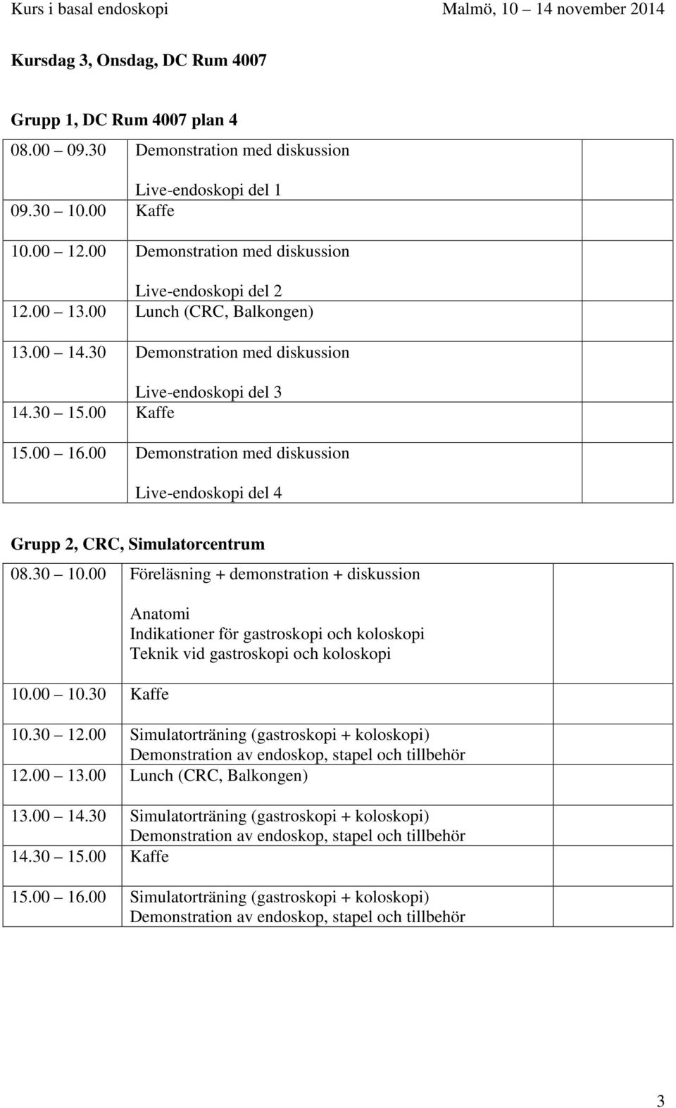 00 Demonstration med diskussion Live-endoskopi del 4 Grupp 2, CRC, Simulatorcentrum 10.00 10.