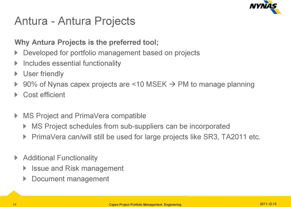 PrimaVera compatible MS Project schedules from sub-suppliers can be incorporated PrimaVera can/will still be used for large projects