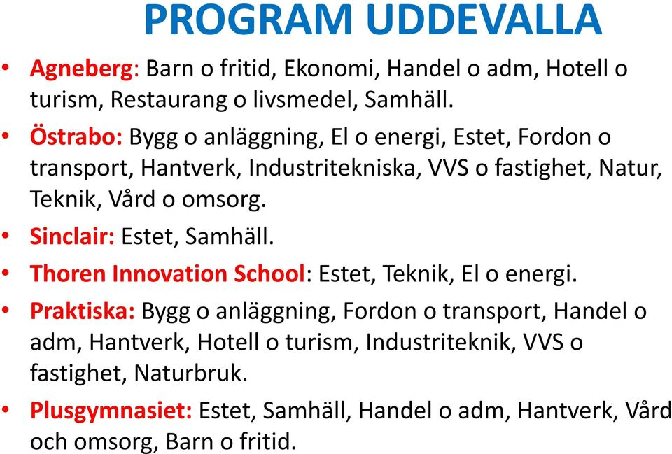 omsorg. Sinclair: Estet, Samhäll. Thoren Innovation School: Estet, Teknik, El o energi.
