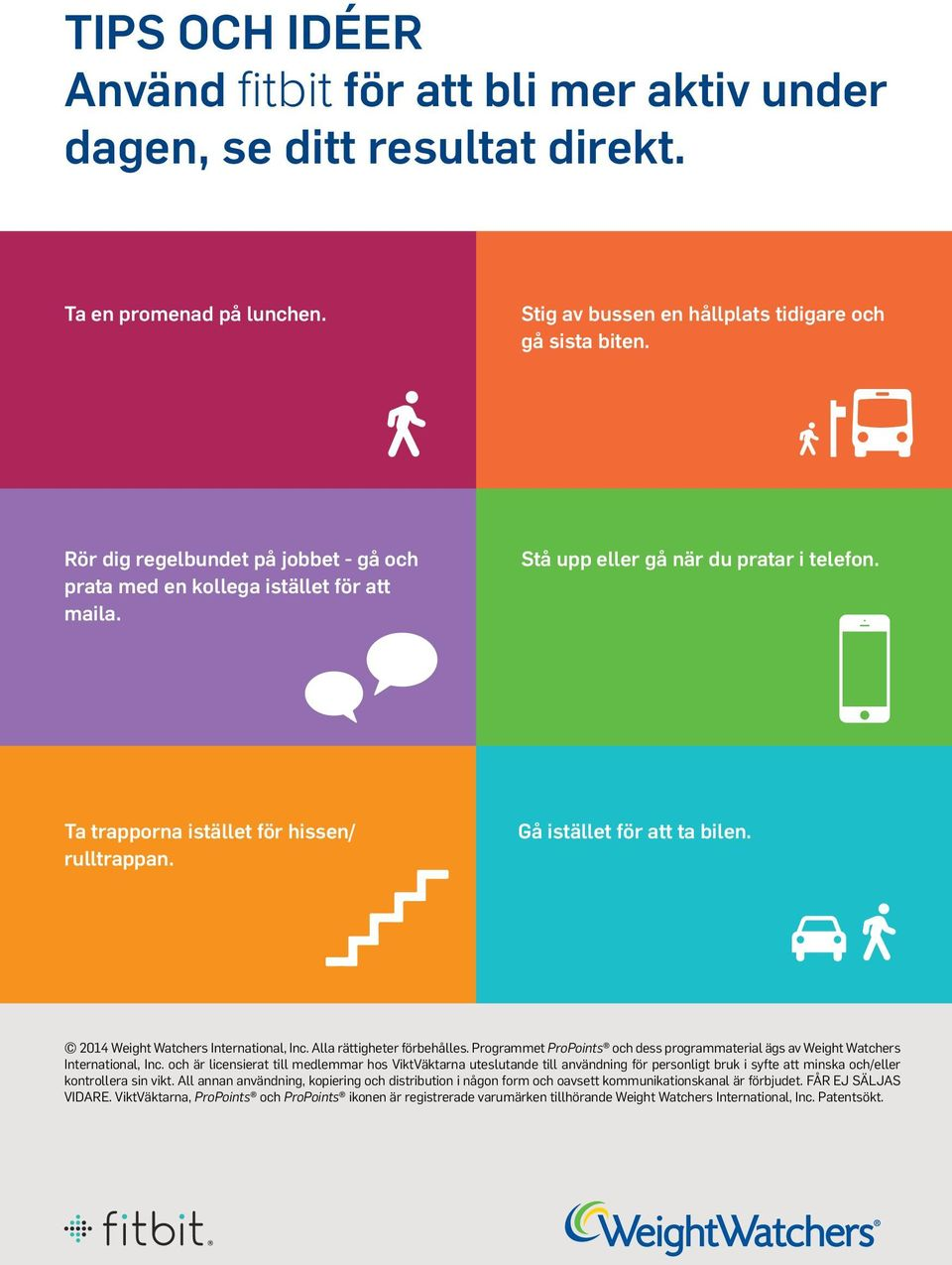 Gå istället för att ta bilen. 2014 Weight Watchers International, Inc. Alla rättigheter förbehålles. Programmet ProPoints och dess programmaterial ägs av Weight Watchers International, Inc.