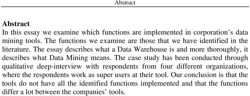 The essay describes what a Data Warehouse is and more thoroughly, it describes what Data Mining means.