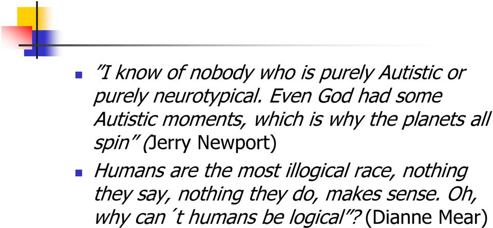 (Jerry Newport) Humans are the most illogical race, nothing they say,