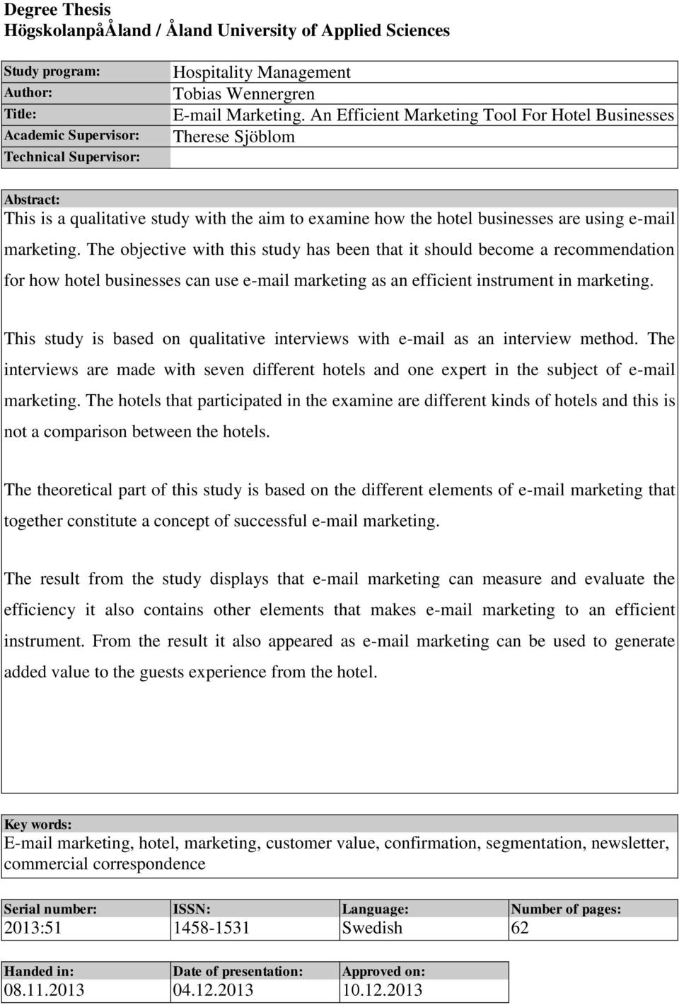 The objective with this study has been that it should become a recommendation for how hotel businesses can use e-mail marketing as an efficient instrument in marketing.