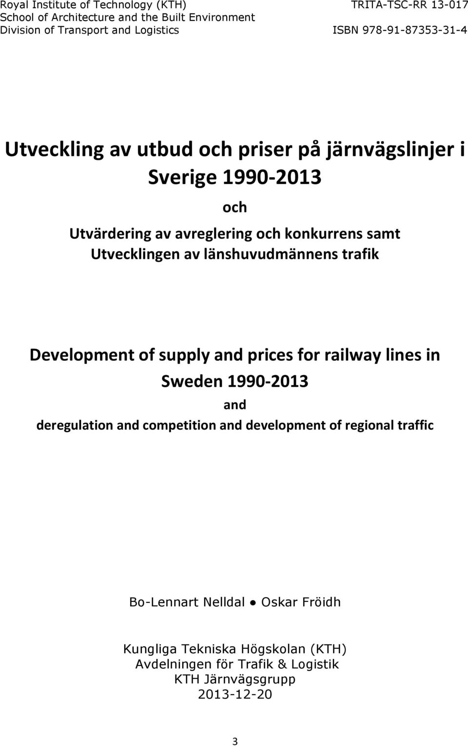 av länshuvudmännens trafik Development of supply and prices for railway lines in Sweden 1990-2013 and deregulation and competition and development