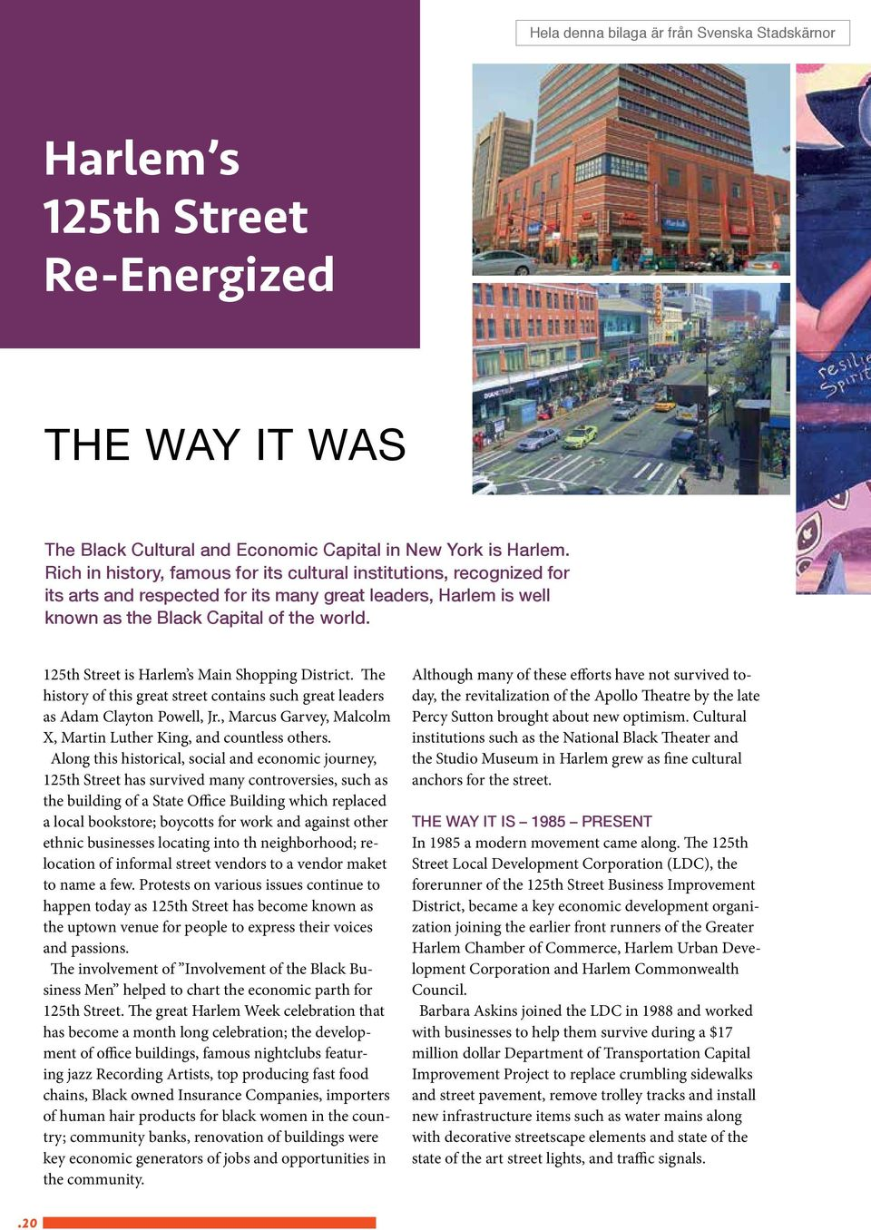 125th Street is Harlem s Main Shopping District. The history of this great street contains such great leaders as Adam Clayton Powell, Jr.