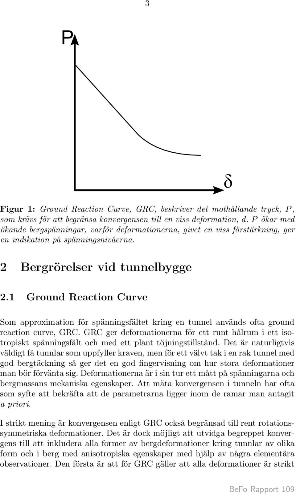 1 Ground Reaction Curve Som approximation för spänningsfältet kring en tunnel används ofta ground reaction curve, GRC.
