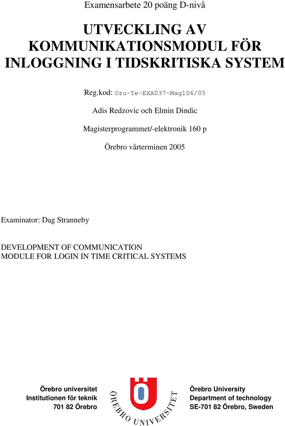 vårterminen 2005 Examinator: Dag Stranneby DEVELOPMENT OF COMMUNICATION MODULE FOR LOGIN IN TIME CRITICAL