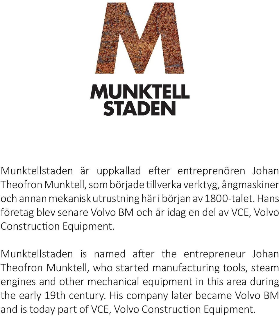 Munktellstaden is named after the entrepreneur Johan Theofron Munktell, who started manufacturing tools, steam engines and other