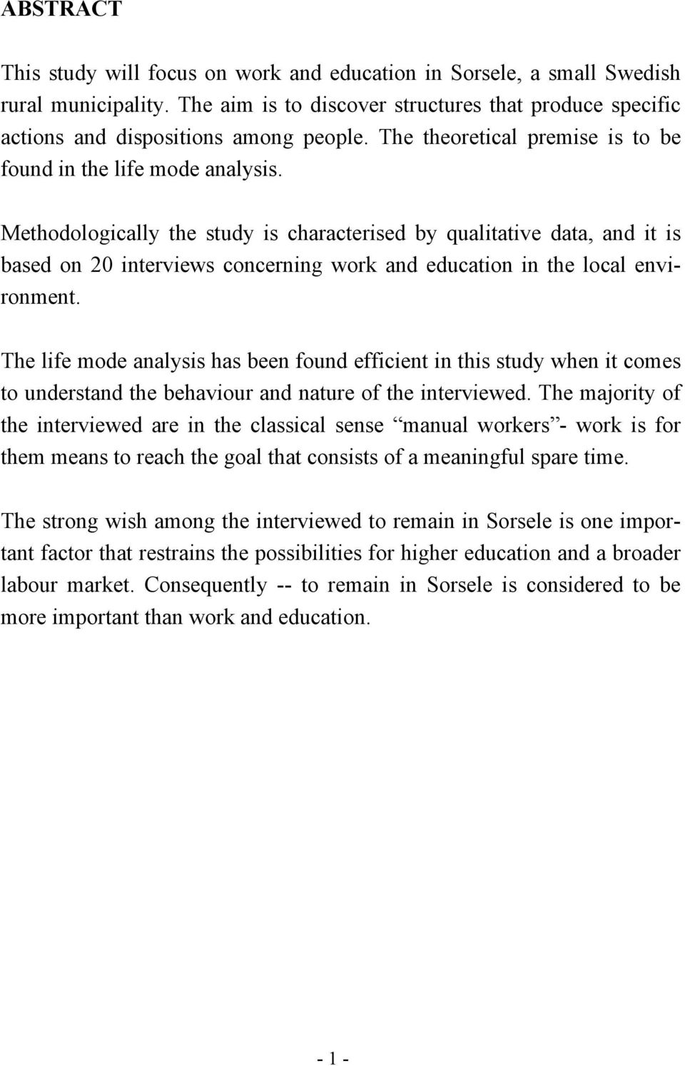 Methodologically the study is characterised by qualitative data, and it is based on 20 interviews concerning work and education in the local environment.