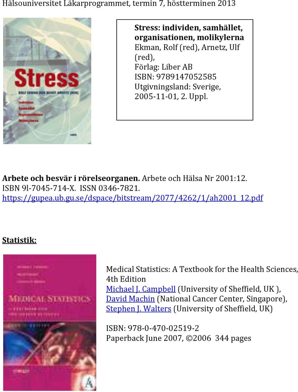 ea.ub.gu.se/dspace/bitstream/2077/4262/1/ah2001_12.pdf Statistik: Medical Statistics: A Textbook for the Health Sciences, 4th Edition Michael J.