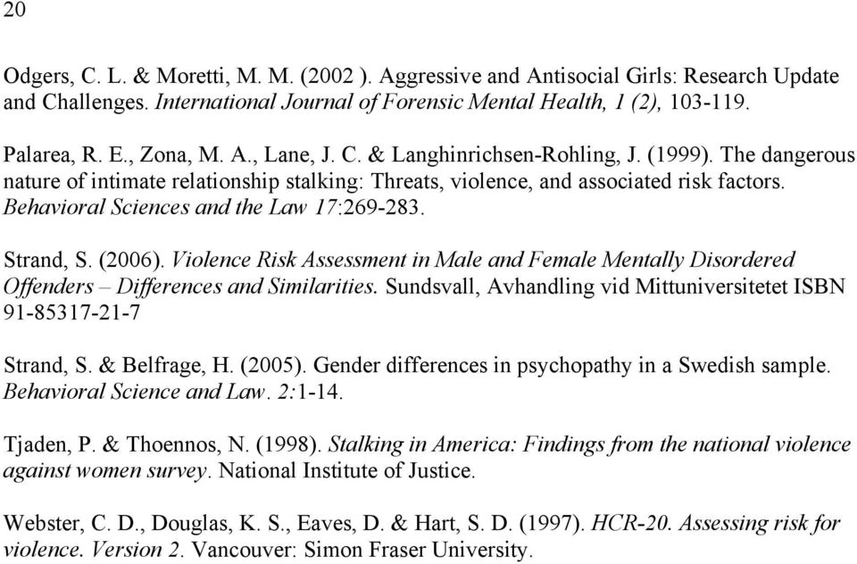 (2006). Violence Risk Assessment in Male and Female Mentally Disordered Offenders Differences and Similarities. Sundsvall, Avhandling vid Mittuniversitetet ISBN 91-85317-21-7 Strand, S. & Belfrage, H.