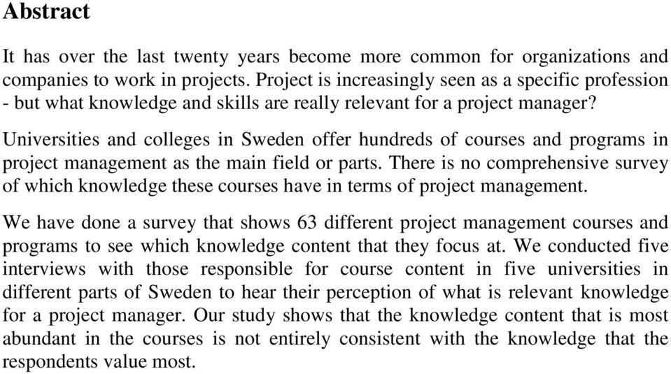 Universities and colleges in Sweden offer hundreds of courses and programs in project management as the main field or parts.