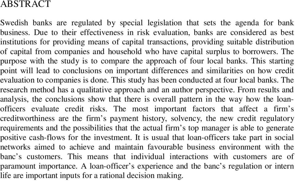 household who have capital surplus to borrowers. The purpose with the study is to compare the approach of four local banks.