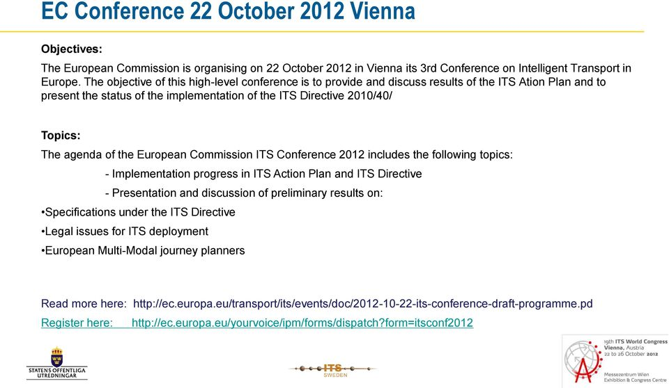 the European Commission ITS Conference 2012 includes the following topics: - Implementation progress in ITS Action Plan and ITS Directive - Presentation and discussion of preliminary results on: