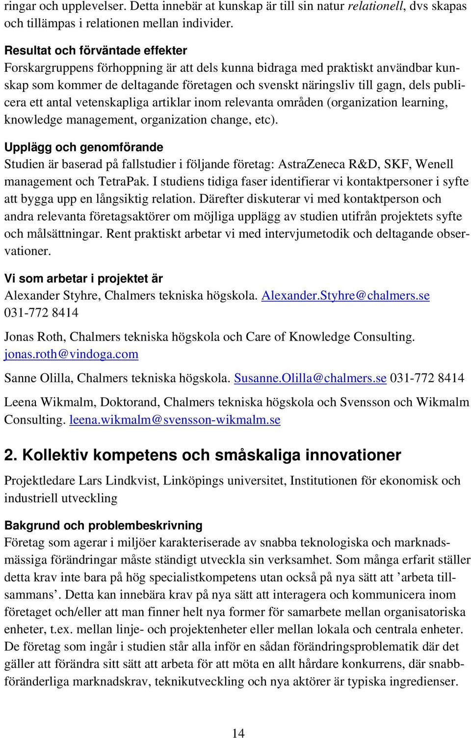 publicera ett antal vetenskapliga artiklar inom relevanta områden (organization learning, knowledge management, organization change, etc).