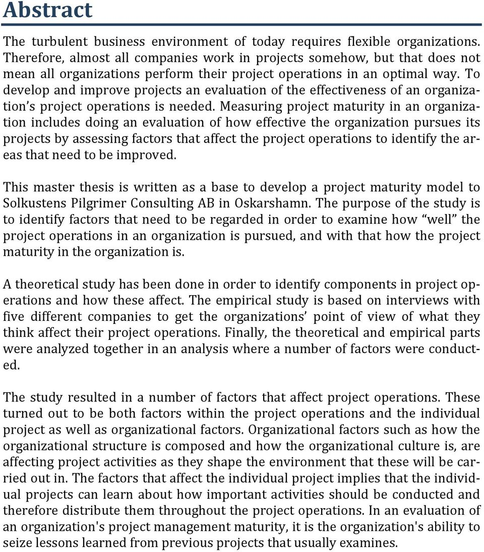 To develop and improve projects an evaluation of the effectiveness of an organiza- tion s project operations is needed.