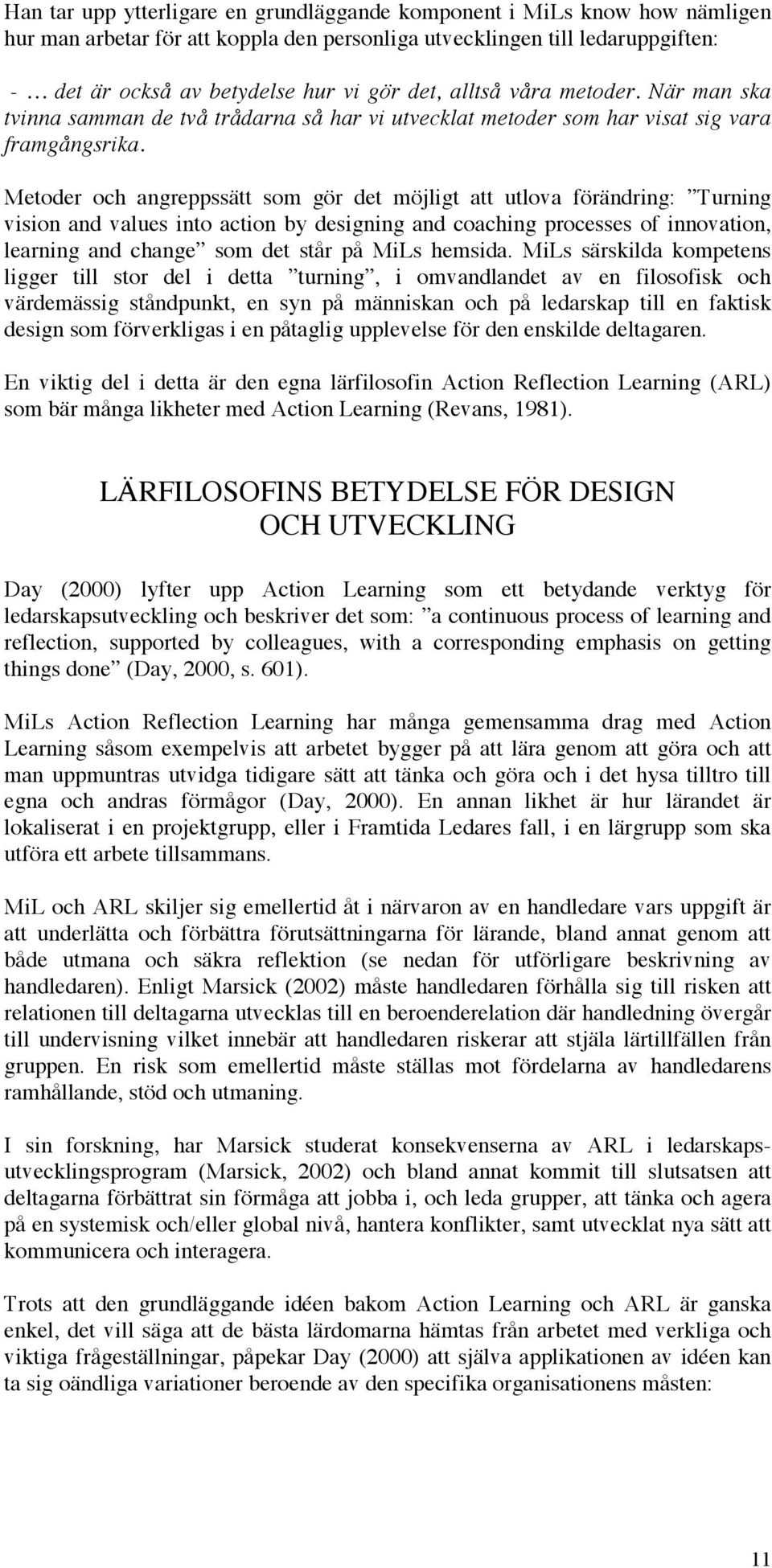 Metoder och angreppssätt som gör det möjligt att utlova förändring: Turning vision and values into action by designing and coaching processes of innovation, learning and change som det står på MiLs