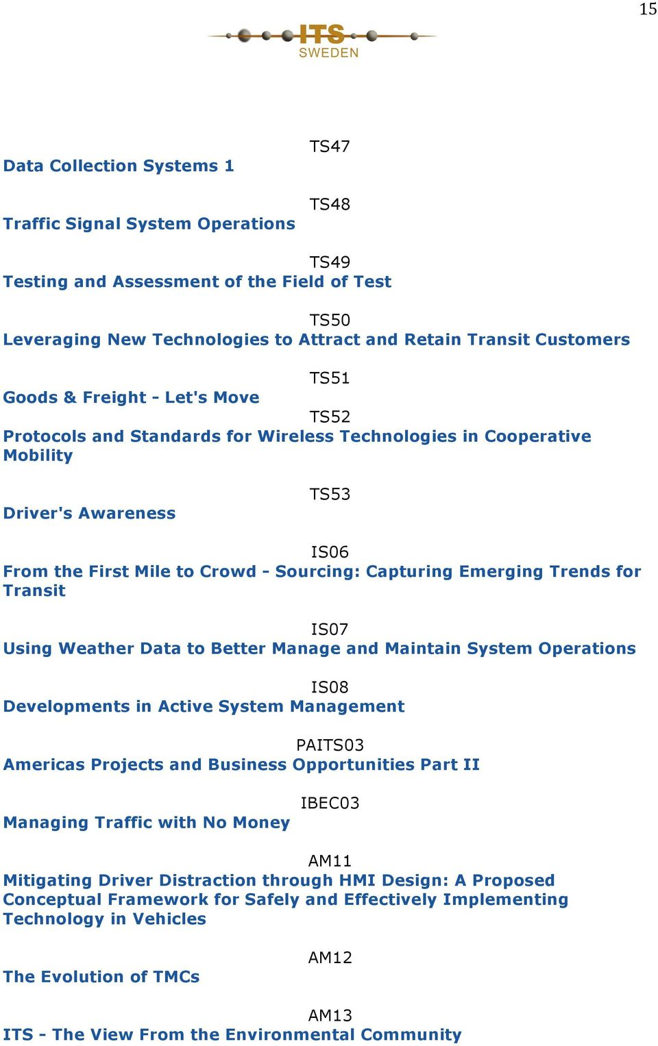 Trends for Transit IS07 Using Weather Data to Better Manage and Maintain System Operations IS08 Developments in Active System Management PAITS03 Americas Projects and Business Opportunities Part II