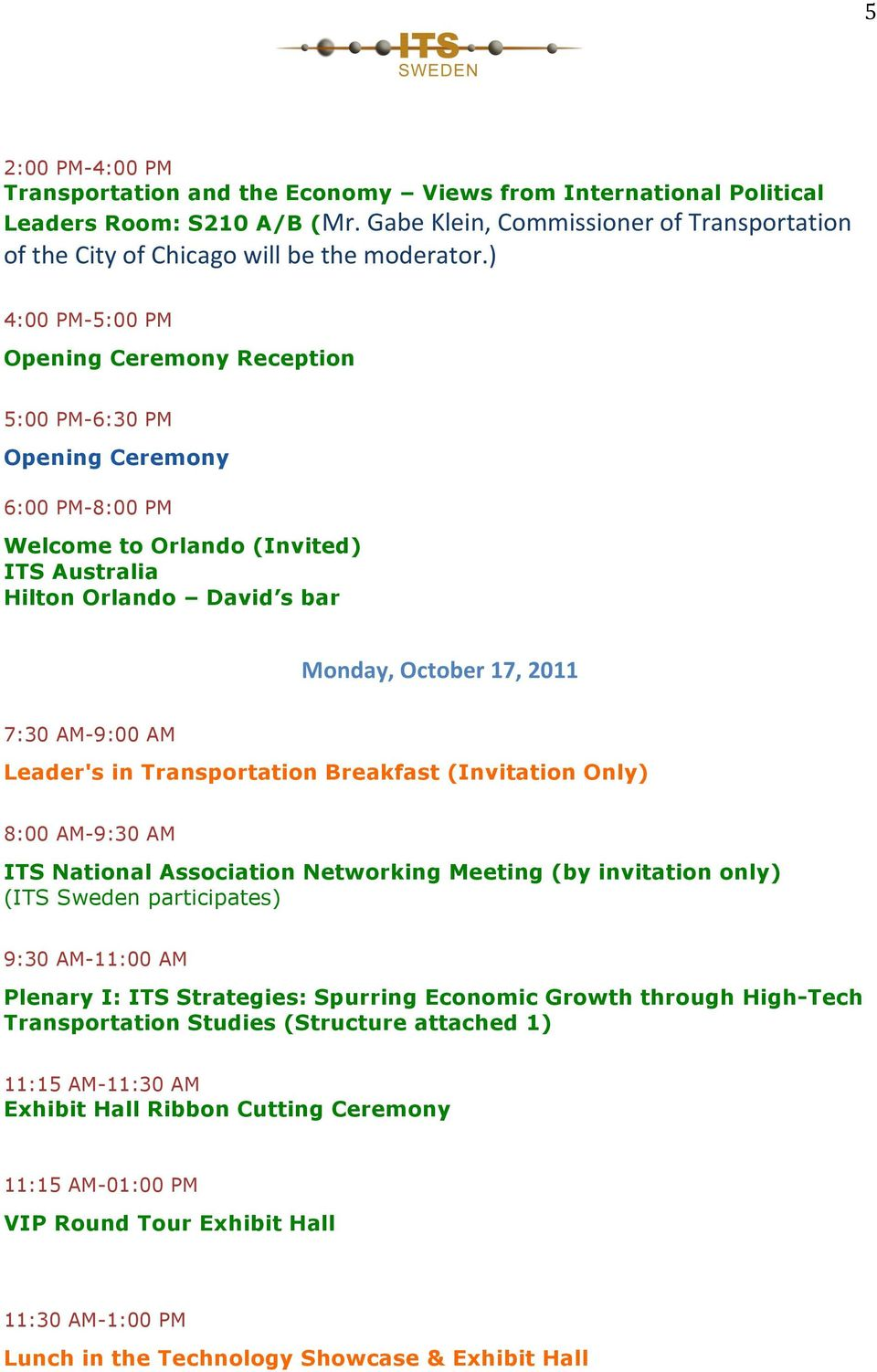 AM-9:00 AM Leader's in Transportation Breakfast (Invitation Only) 8:00 AM-9:30 AM ITS National Association Networking Meeting (by invitation only) (ITS Sweden participates) 9:30 AM-11:00 AM Plenary
