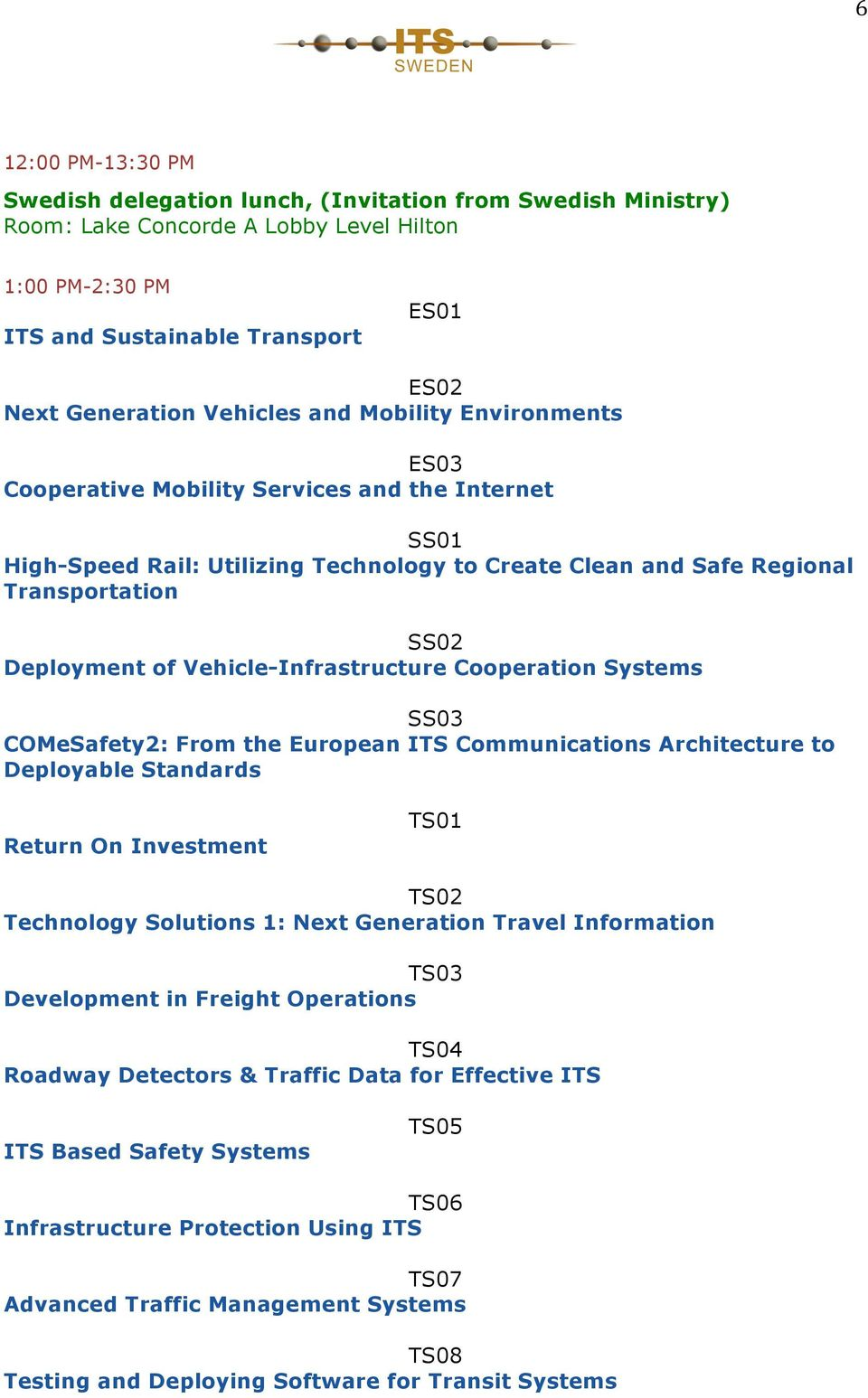 Vehicle-Infrastructure Cooperation Systems SS03 COMeSafety2: From the European ITS Communications Architecture to Deployable Standards Return On Investment TS01 TS02 Technology Solutions 1: Next