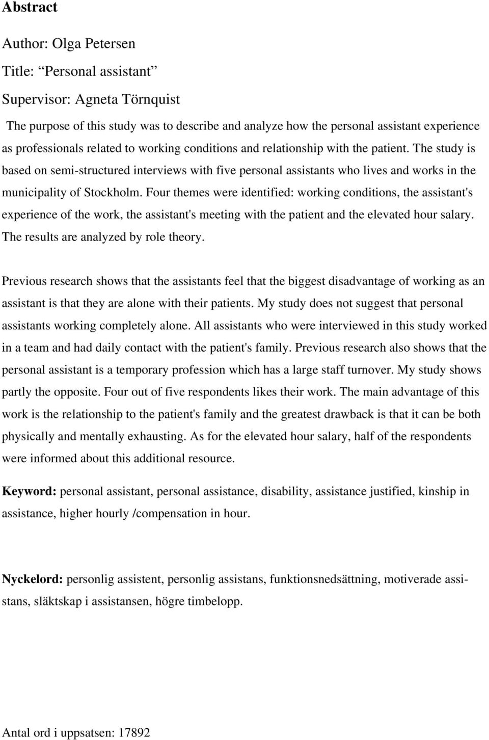 Four themes were identified: working conditions, the assistant's experience of the work, the assistant's meeting with the patient and the elevated hour salary. The results are analyzed by role theory.