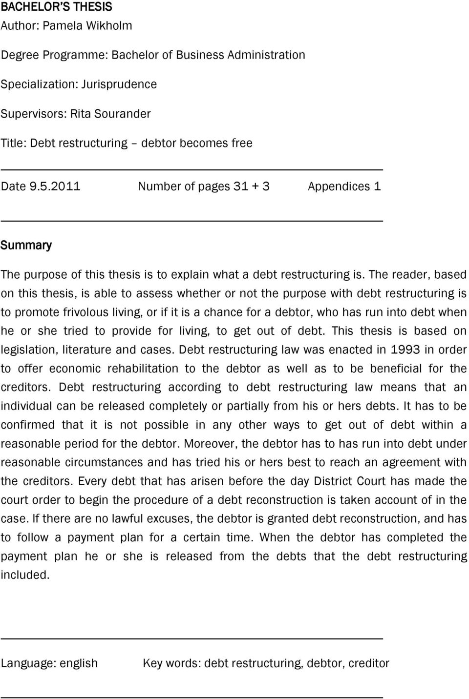 The reader, based on this thesis, is able to assess whether or not the purpose with debt restructuring is to promote frivolous living, or if it is a chance for a debtor, who has run into debt when he
