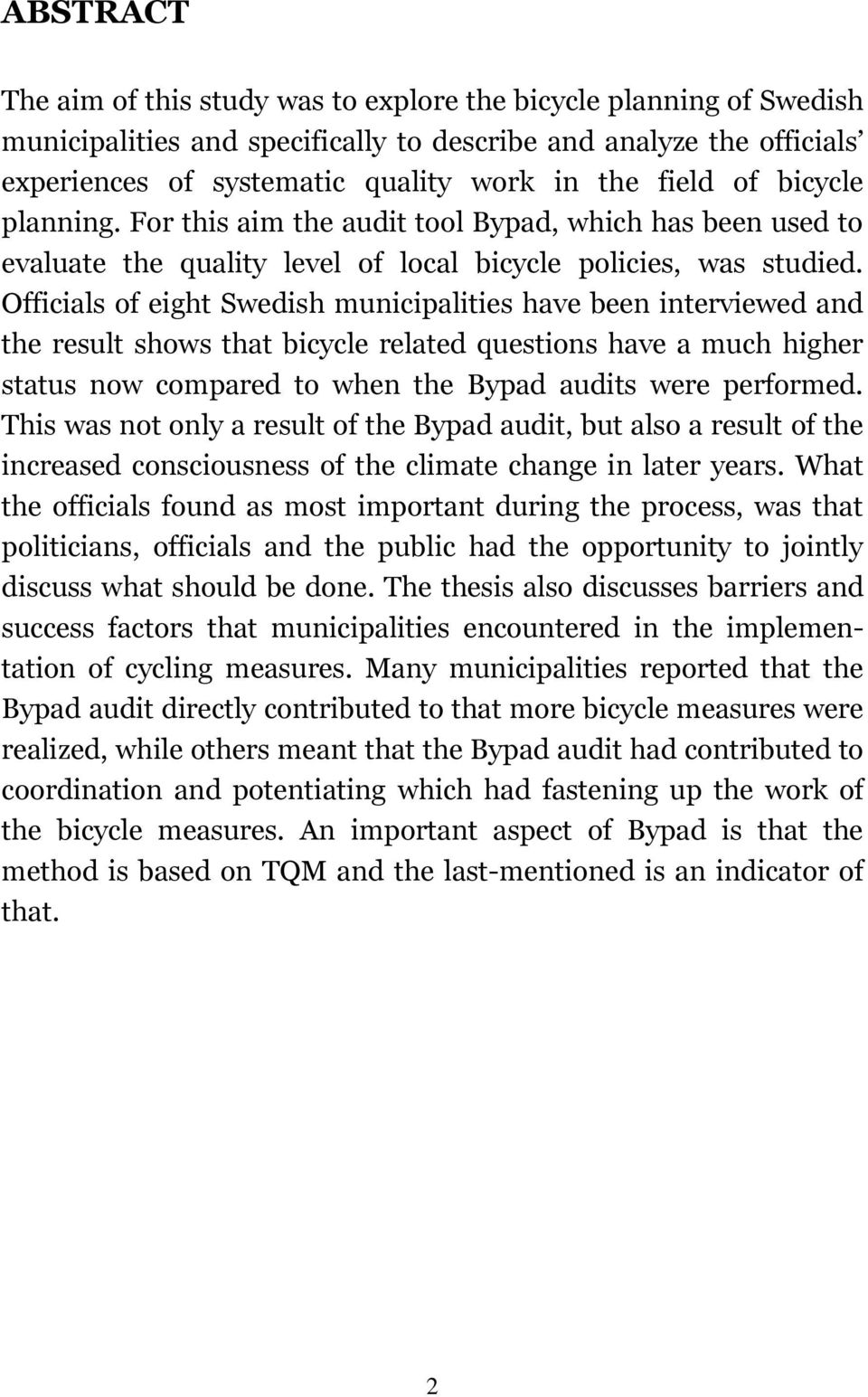 Officials of eight Swedish municipalities have been interviewed and the result shows that bicycle related questions have a much higher status now compared to when the Bypad audits were performed.