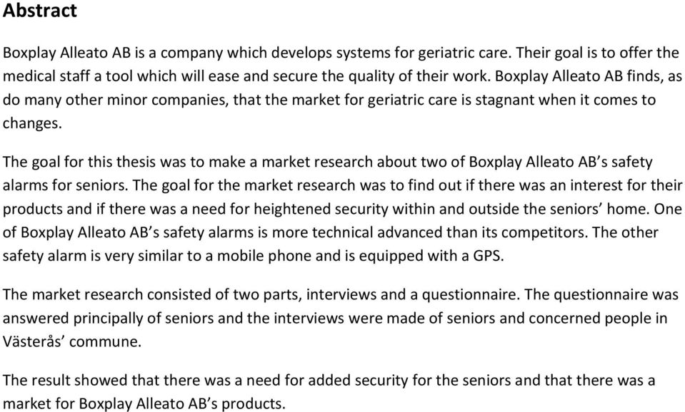 The goal for this thesis was to make a market research about two of Boxplay Alleato AB s safety alarms for seniors.