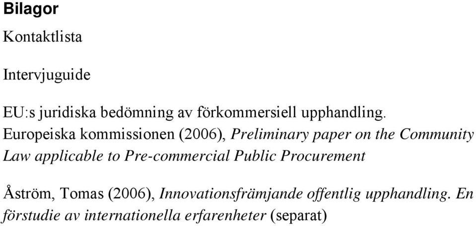Europeiska kommissionen (2006), Preliminary paper on the Community Law applicable