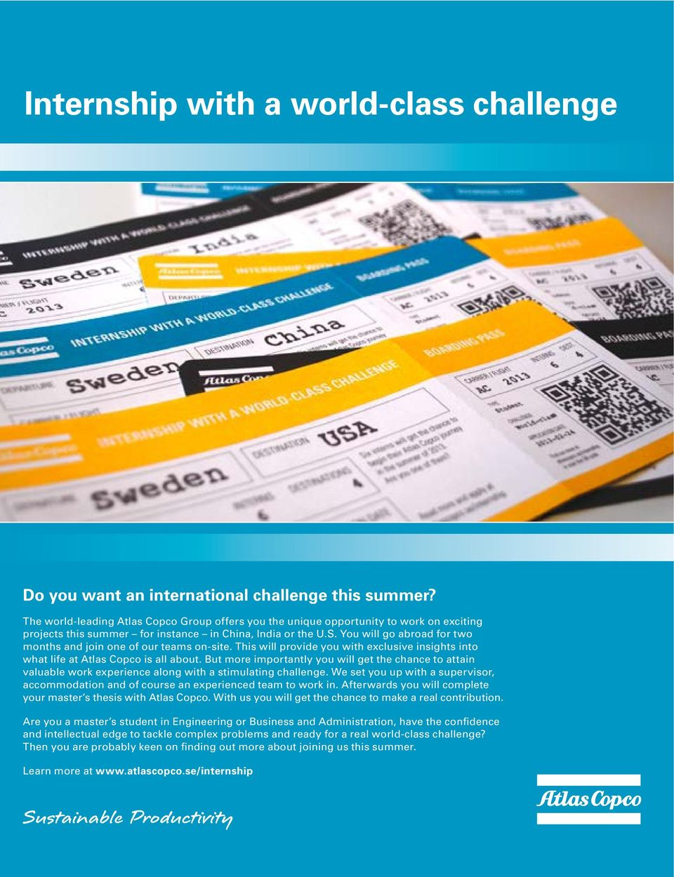 You will go abroad for two months and join one of our teams on-site. This will provide you with exclusive insights into what life at Atlas Copco is all about.