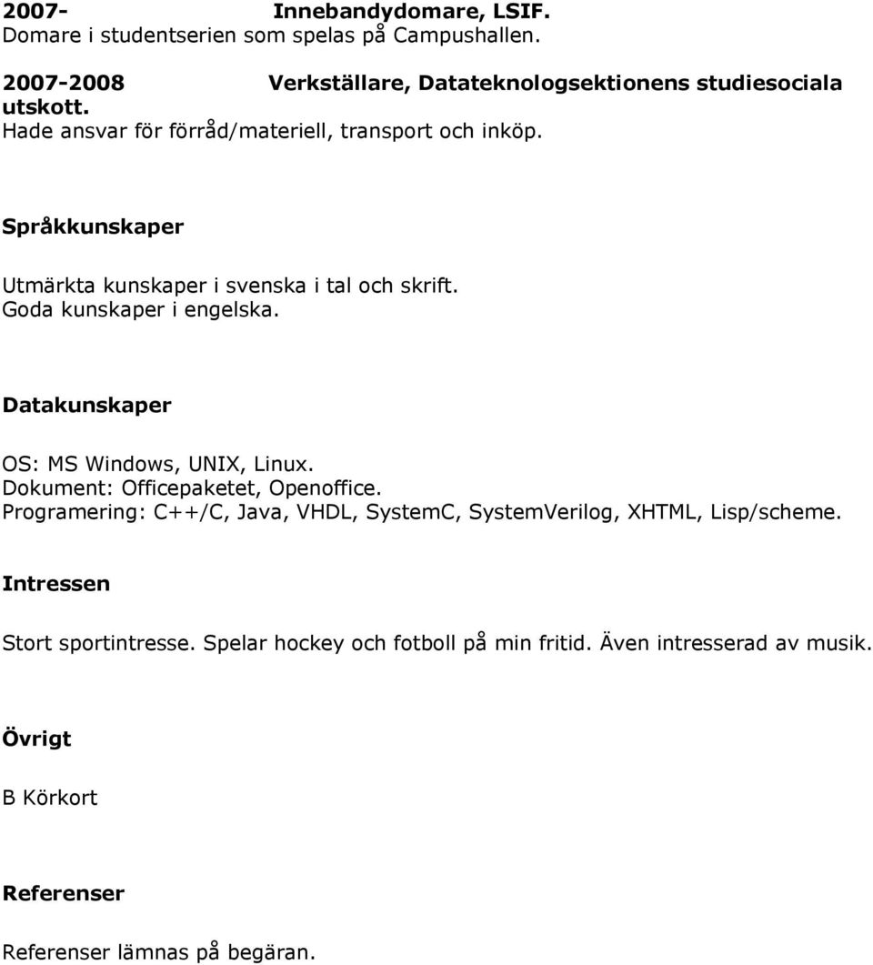 Datakunskaper OS: MS Windows, UNIX, Linux. Dokument: Officepaketet, Openoffice.