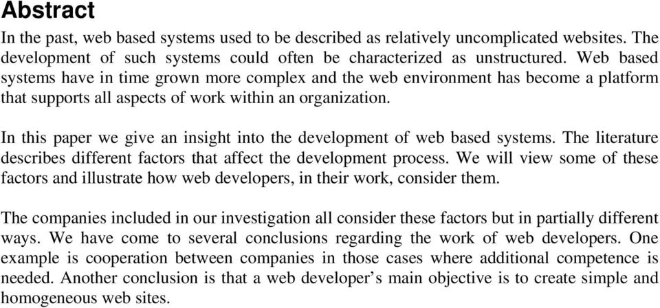 In this paper we give an insight into the development of web based systems. The literature describes different factors that affect the development process.