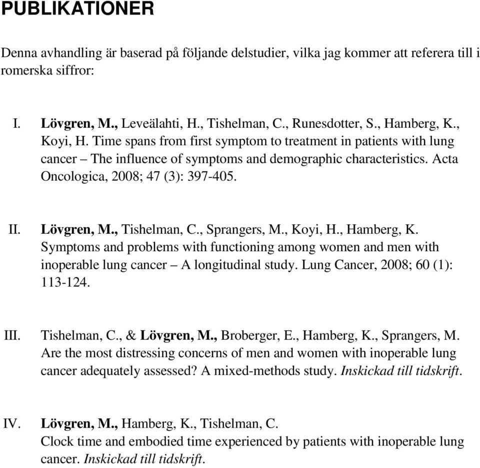, Tishelman, C., Sprangers, M., Koyi, H., Hamberg, K. Symptoms and problems with functioning among women and men with inoperable lung cancer A longitudinal study. Lung Cancer, 2008; 60 (1): 113-124.