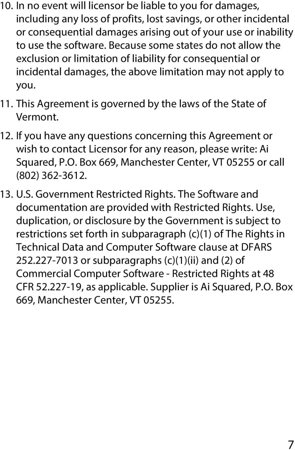 This Agreement is governed by the laws of the State of Vermont. 12. If you have any questions concerning this Agreement or wish to contact Licensor for any reason, please write: Ai Squared, P.O.