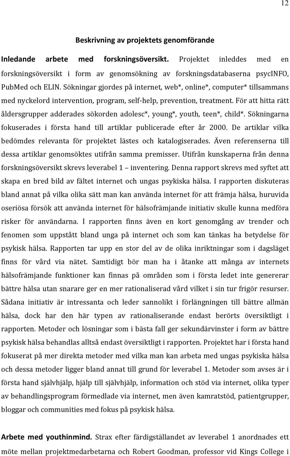 Sökningar gjordes på internet, web*, online*, computer* tillsammans med nyckelord intervention, program, self-help, prevention, treatment.