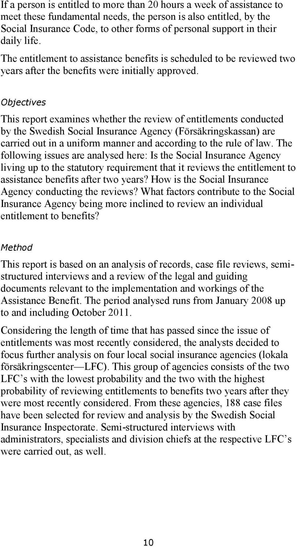Objectives This report examines whether the review of entitlements conducted by the Swedish Social Insurance Agency (Försäkringskassan) are carried out in a uniform manner and according to the rule