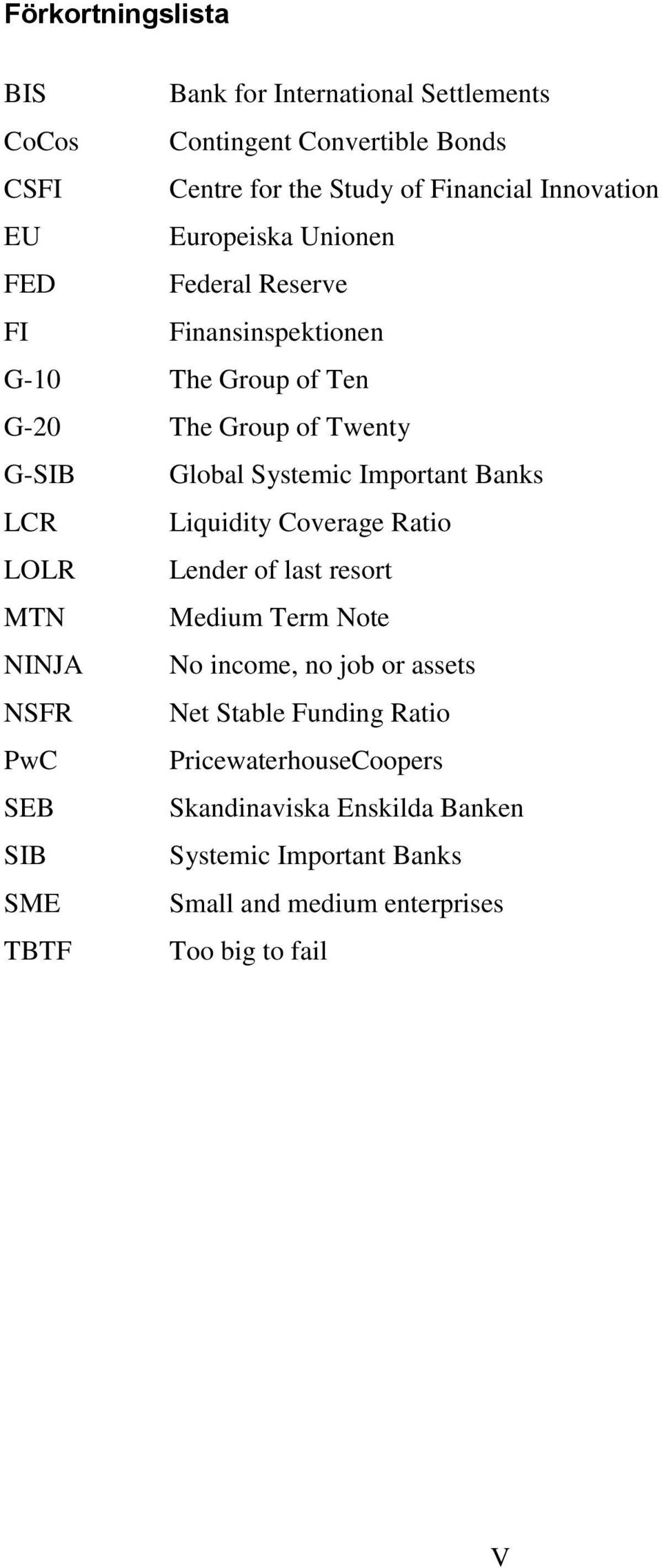 Banks LCR Liquidity Coverage Ratio LOLR Lender of last resort MTN Medium Term Note NINJA No income, no job or assets NSFR Net Stable Funding