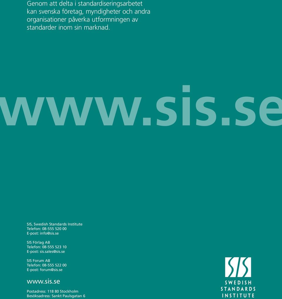 se SIS, Swedish Standards Institute Telefon: 08-555 520 00 E-post: info@sis.