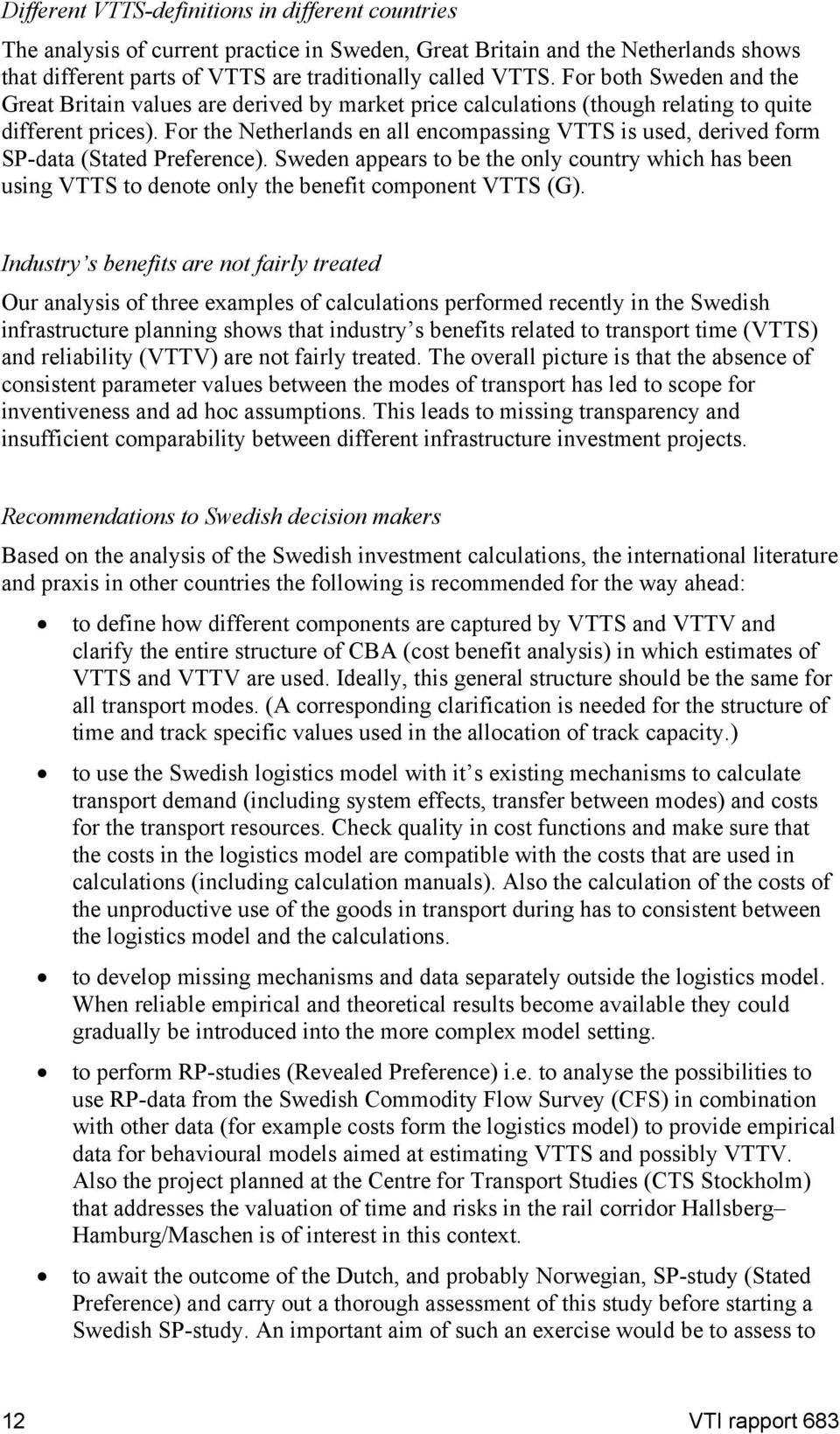 For the Netherlands en all encompassing VTTS is used, derived form SP-data (Stated Preference).