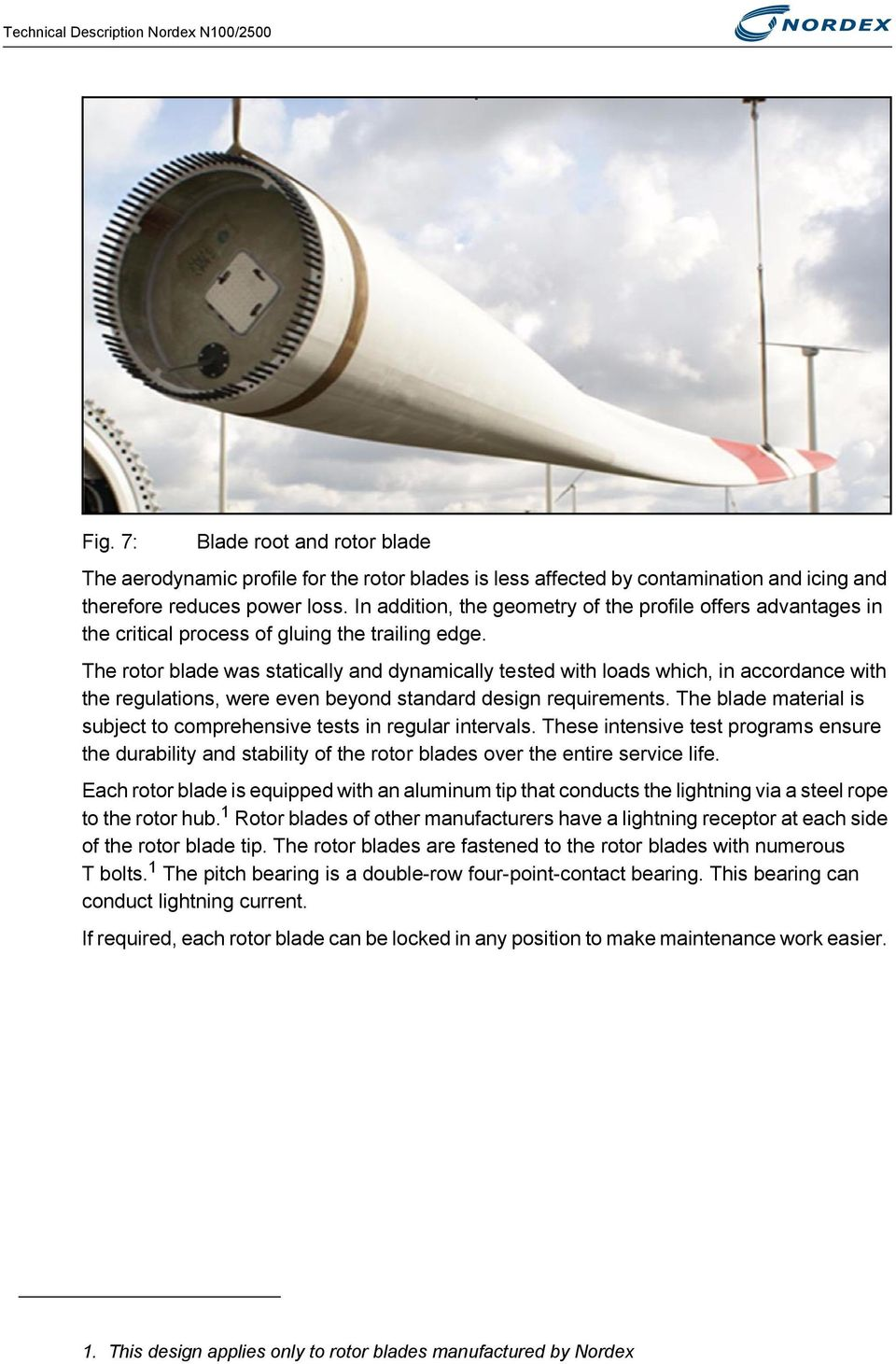 The rotor blade was statically and dynamically tested with loads which, in accordance with the regulations, were even beyond standard design requirements.