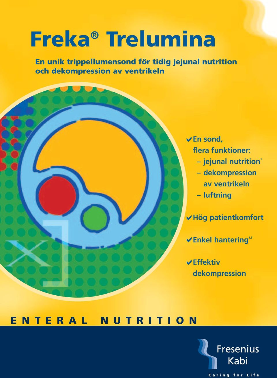 funktioner: jejunal nutrition 1 dekompression av ventrikeln