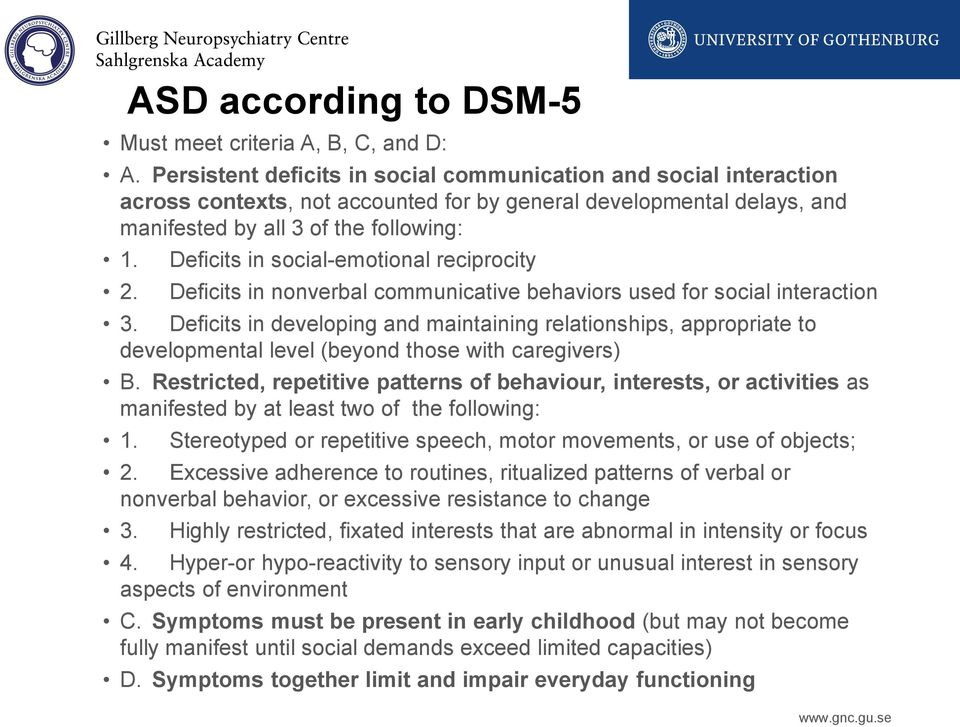 Deficits in social-emotional reciprocity Deficits in nonverbal communicative behaviors used for social interaction 3.