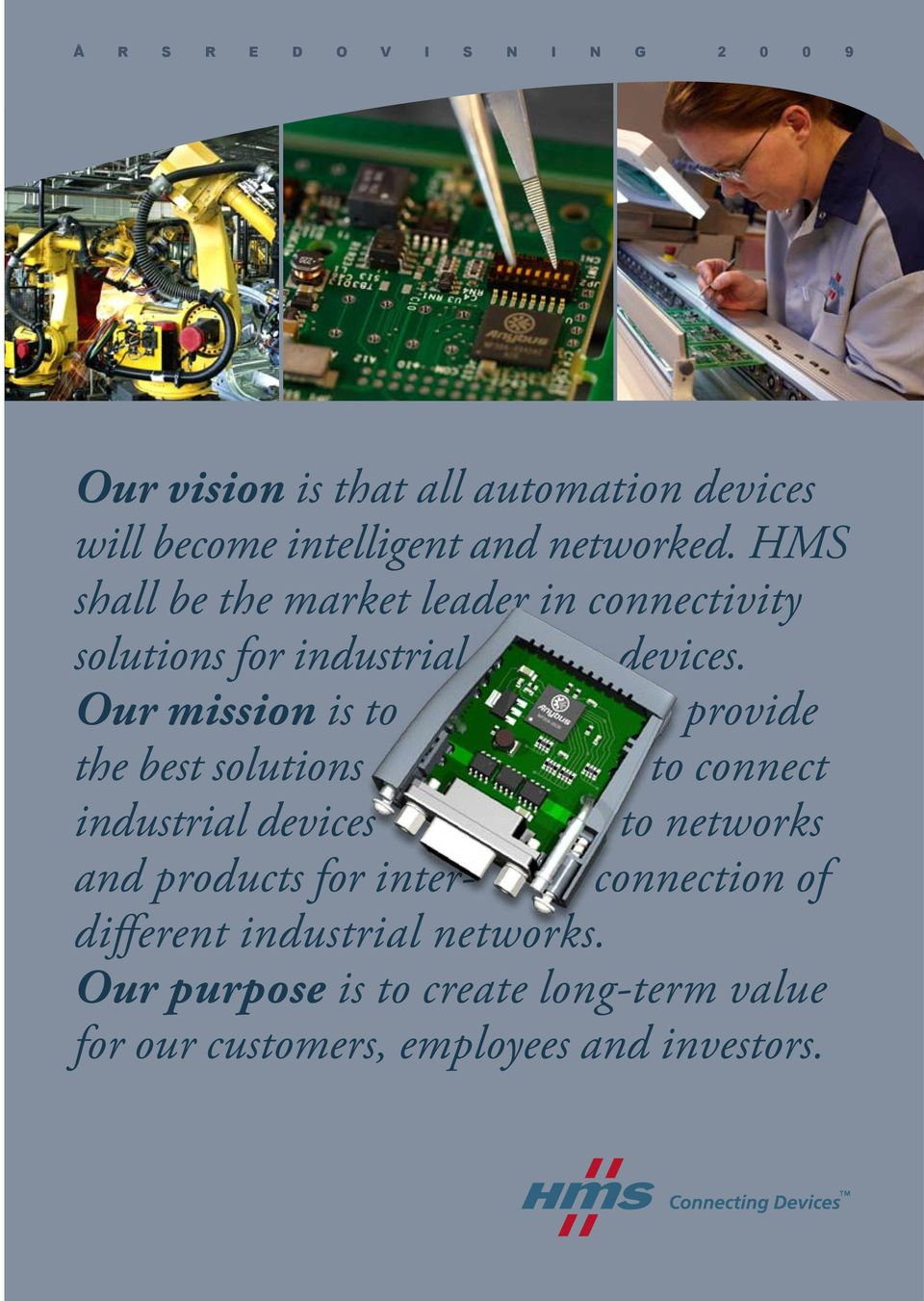 Our mission is to provide the best solutions to connect industrial devices to networks and products for