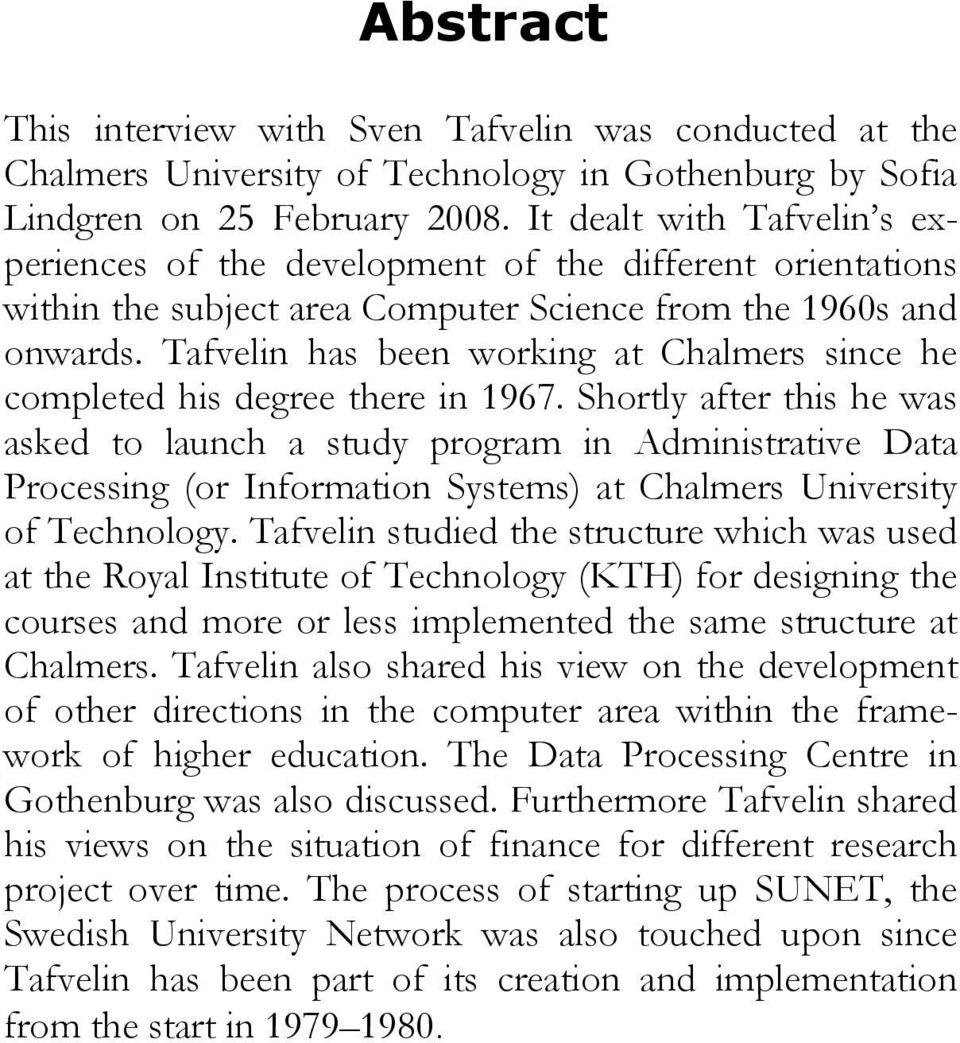 Tafvelin has been working at Chalmers since he completed his degree there in 1967.