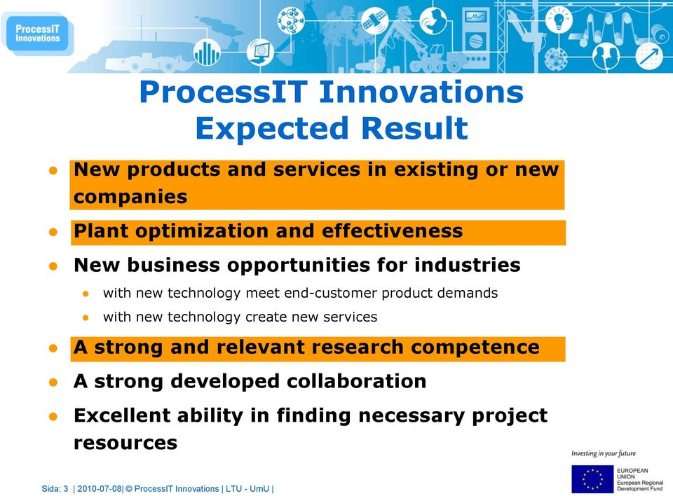 demands with new technology create new services A strong and relevant research competence A strong developed