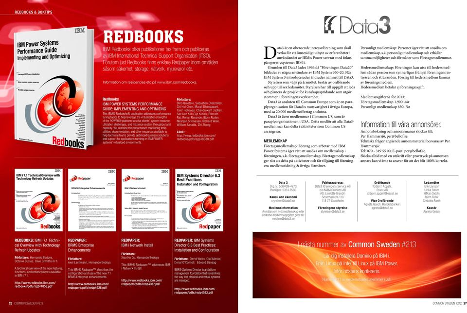 Redbooks IBM Power Systems Performance Guide: Implementing and Optimizing This IBM Redbooks publication addresses performance tuning topics to help leverage the virtualization strengths of the POWER
